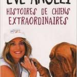 Histoires de chiens extraordinaires - Eve Angeli